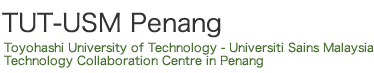 Toyohashi University of Technology - Universiti Sains Malaysia Technology Collaboration Centre in Penang